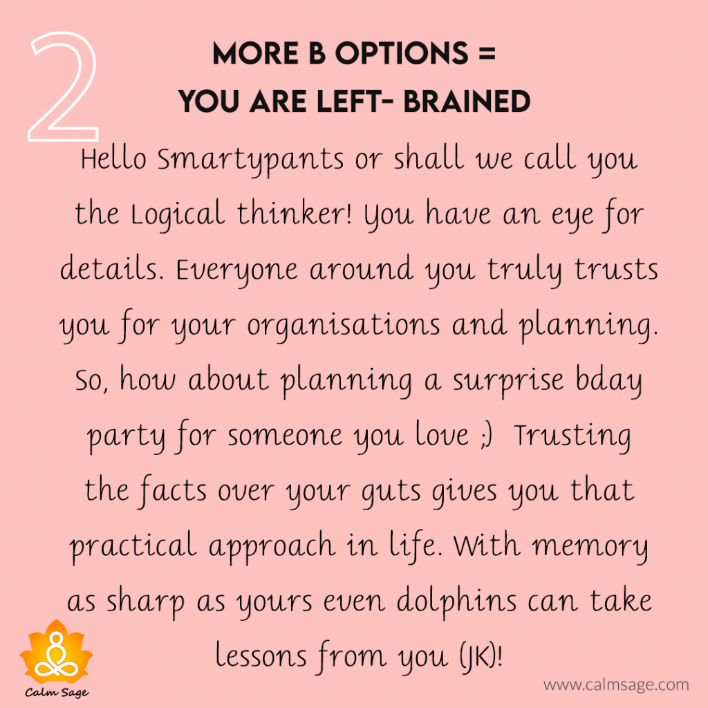 More B options= You are LEFT-Brained