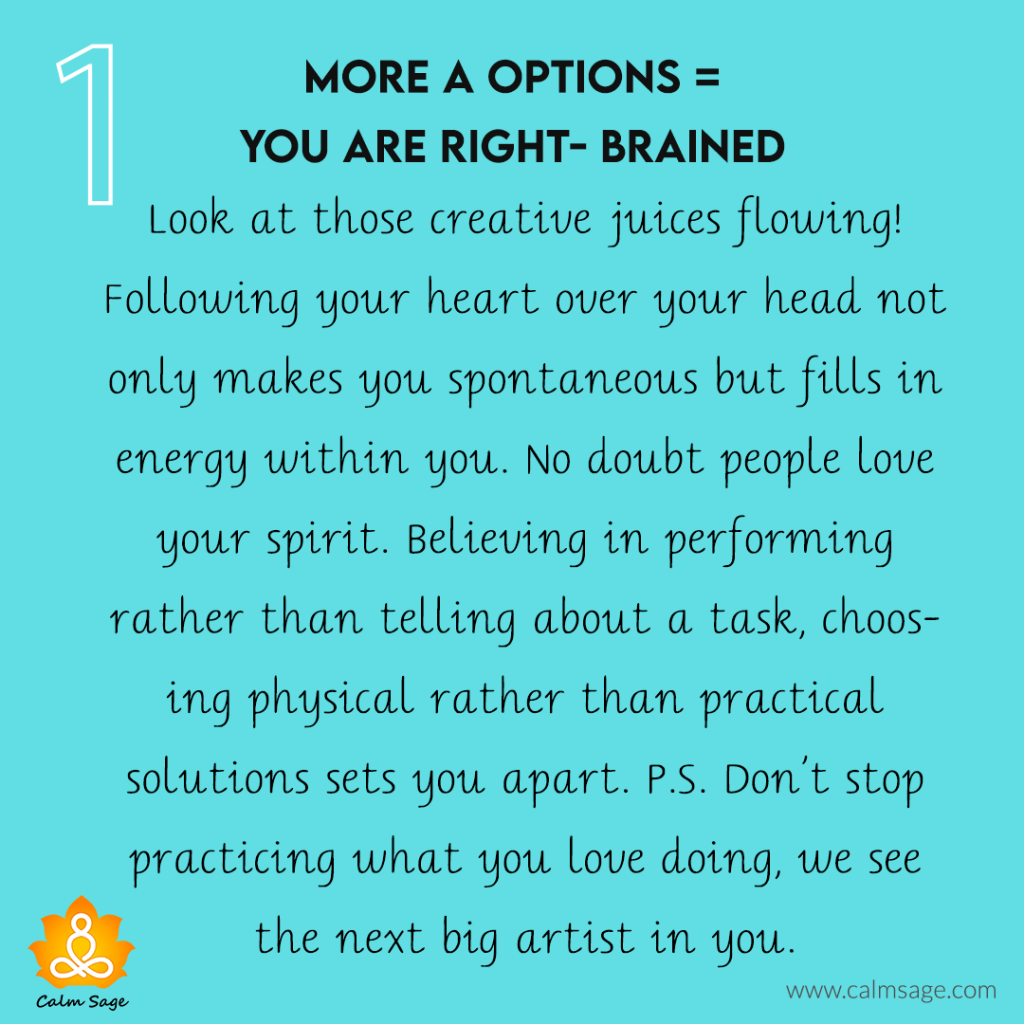 More A options= You are RIGHT- Brained