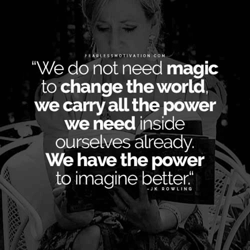 we dont need magic to change the world rowling quote