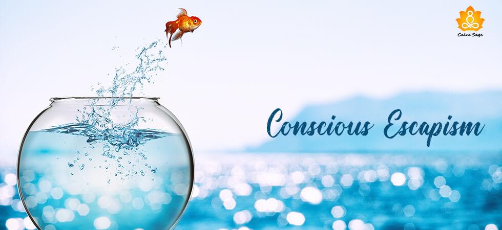 Conscious escapism