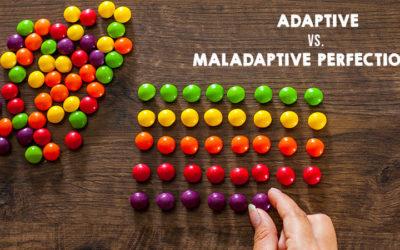 Adaptive vs. Maladaptive Perfectionism