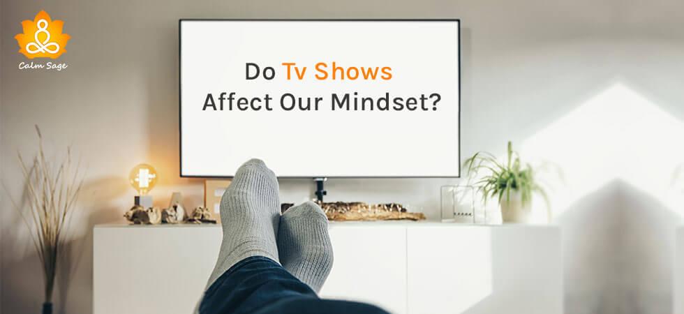 Do tv shows affect our mind set