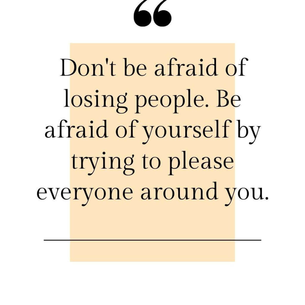 never afraid of losing people pleaser